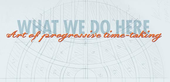 WHAT WE DO HERE - Art of progressive time-taking